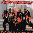 First Serenade Band-We Nah Done Yet